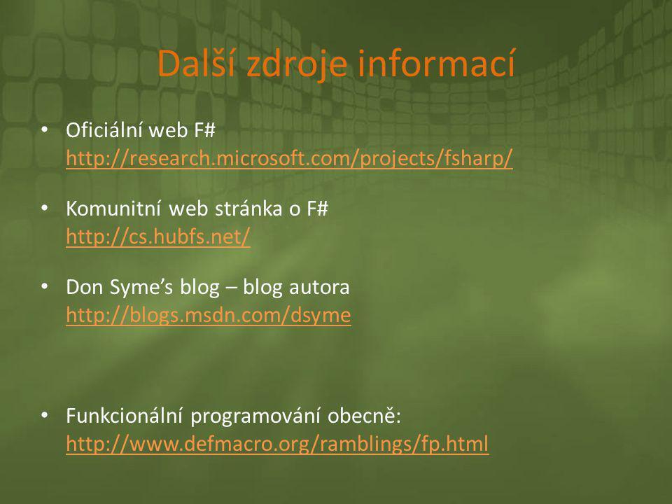 Další zdroje informací • Oficiální web F# http://research.microsoft.com/projects/fsharp/ http://research.microsoft.com/projects/fsharp/ • Komunitní we