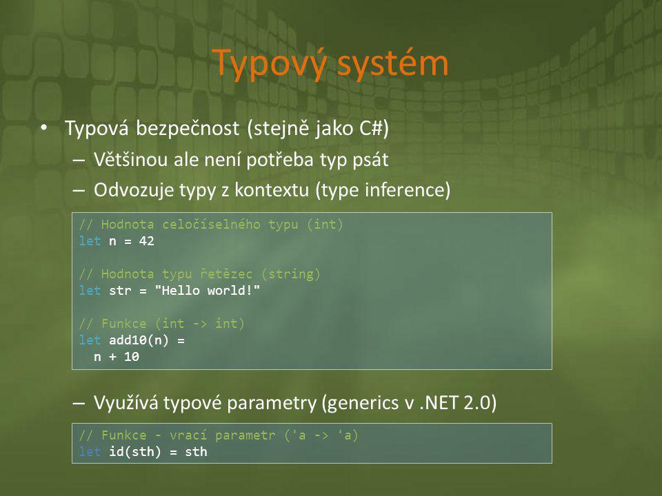 Typový systém • Typová bezpečnost (stejně jako C#) – Většinou ale není potřeba typ psát – Odvozuje typy z kontextu (type inference) – Využívá typové p
