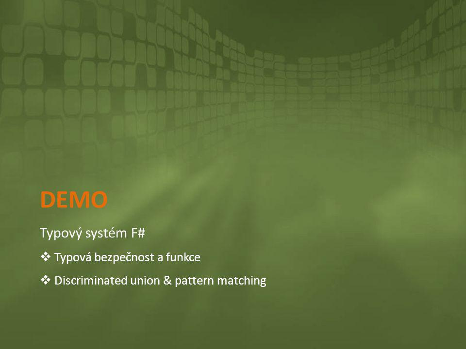 DEMO Typový systém F#  Typová bezpečnost a funkce  Discriminated union & pattern matching