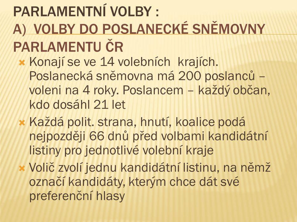 PARLAMENTNÍ VOLBY : A) VOLBY DO POSLANECKÉ SNĚMOVNY PARLAMENTU ČR  Konají se ve 14 volebních krajích. Poslanecká sněmovna má 200 poslanců – voleni na