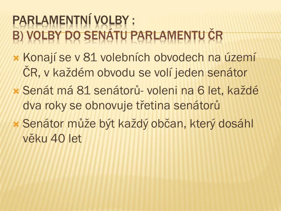  Konají se v 81 volebních obvodech na území ČR, v každém obvodu se volí jeden senátor  Senát má 81 senátorů- voleni na 6 let, každé dva roky se obnovuje třetina senátorů  Senátor může být každý občan, který dosáhl věku 40 let