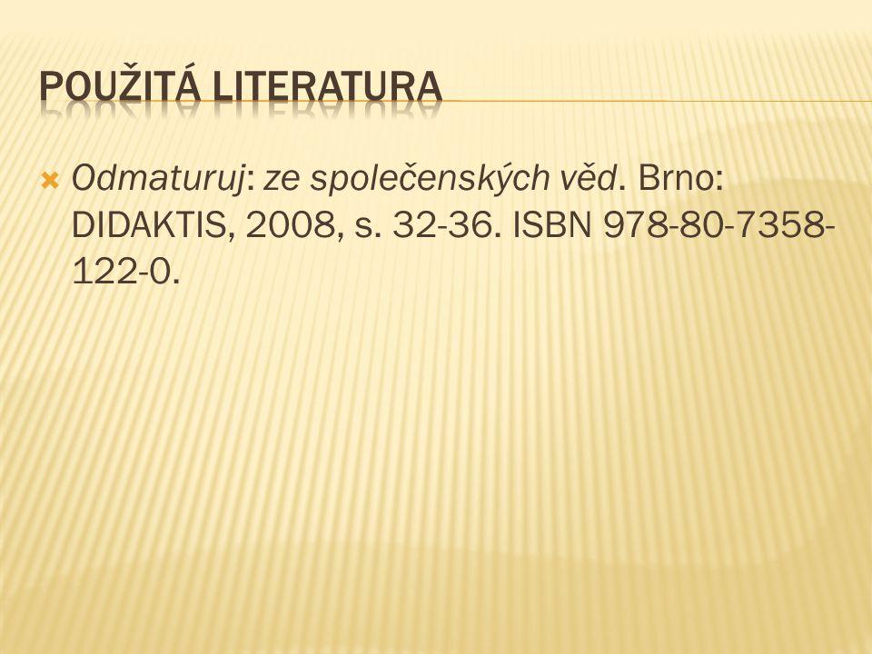  Odmaturuj: ze společenských věd. Brno: DIDAKTIS, 2008, s. 32-36. ISBN 978-80-7358- 122-0.