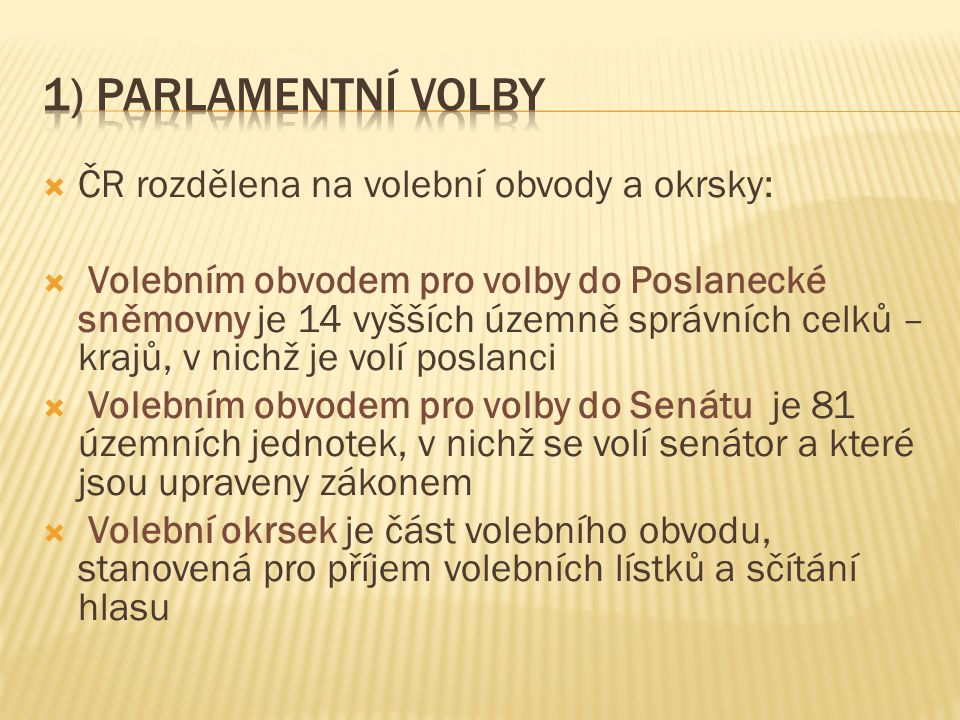 ČR rozdělena na volební obvody a okrsky:  Volebním obvodem pro volby do Poslanecké sněmovny je 14 vyšších územně správních celků – krajů, v nichž j