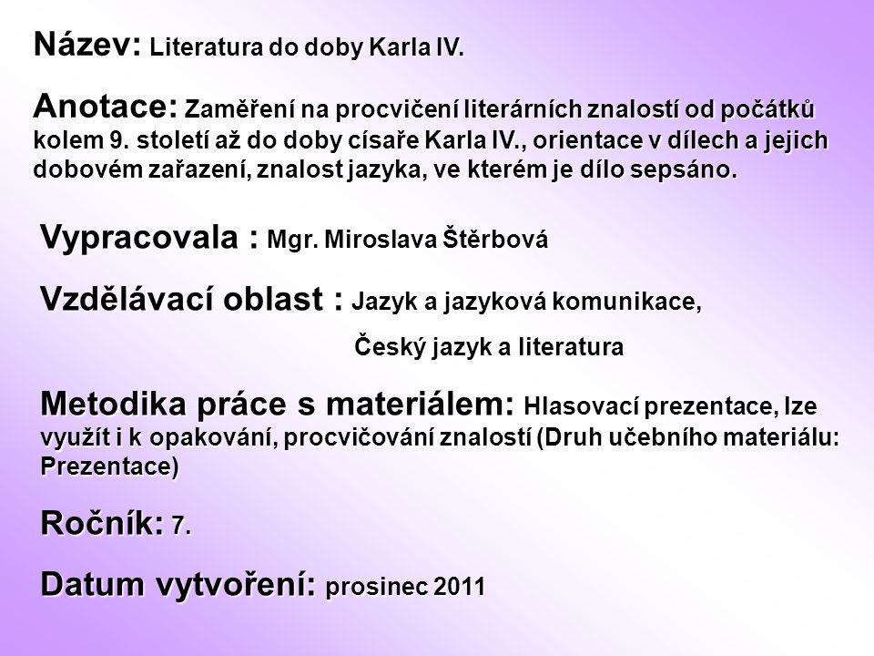 Název: Literatura do doby Karla IV. Anotace: Zaměření na procvičení literárních znalostí od počátků kolem 9. století až do doby císaře Karla IV., orie