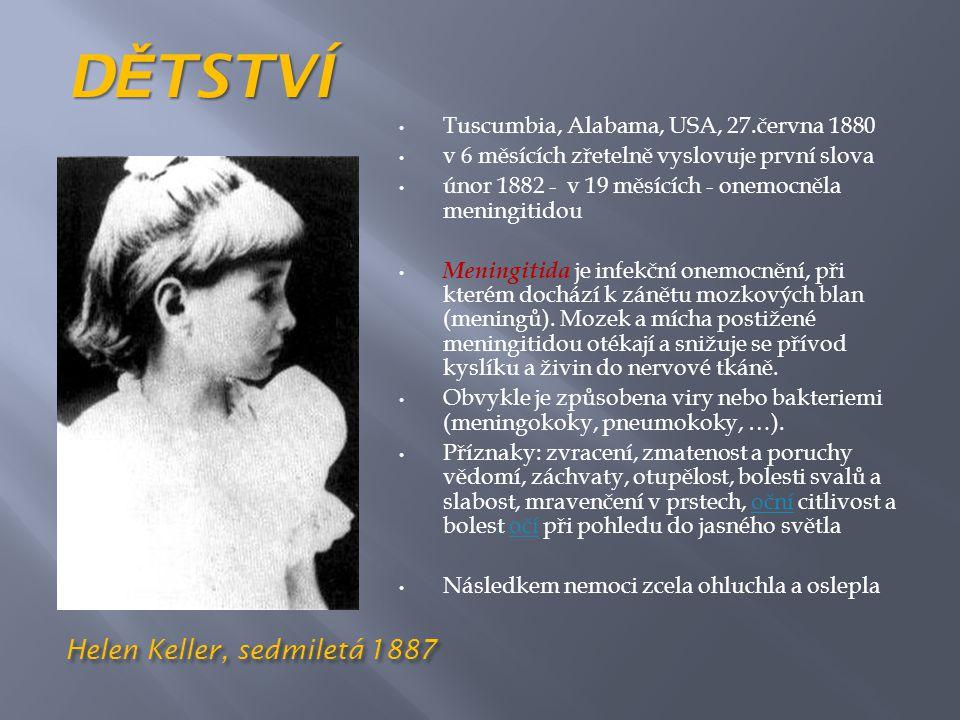 Helen Keller, sedmiletá 1887 • Tuscumbia, Alabama, USA, 27.června 1880 • v 6 měsících zřetelně vyslovuje první slova • únor 1882 - v 19 měsících - onemocněla meningitidou • Meningitida je infekční onemocnění, při kterém dochází k zánětu mozkových blan (meningů).