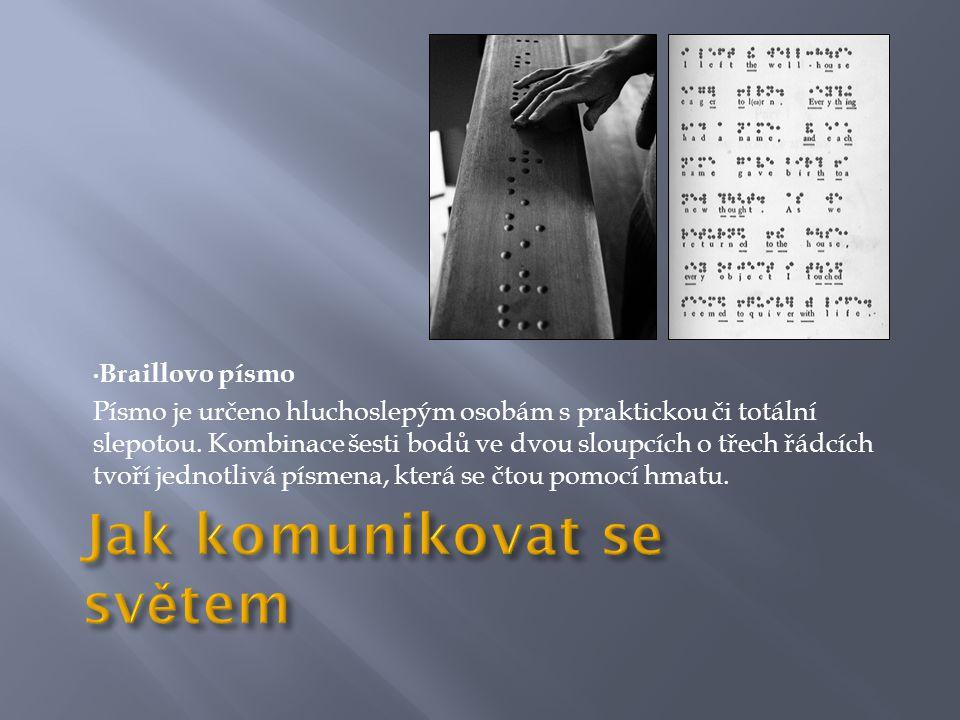 • Braillovo písmo Písmo je určeno hluchoslepým osobám s praktickou či totální slepotou.