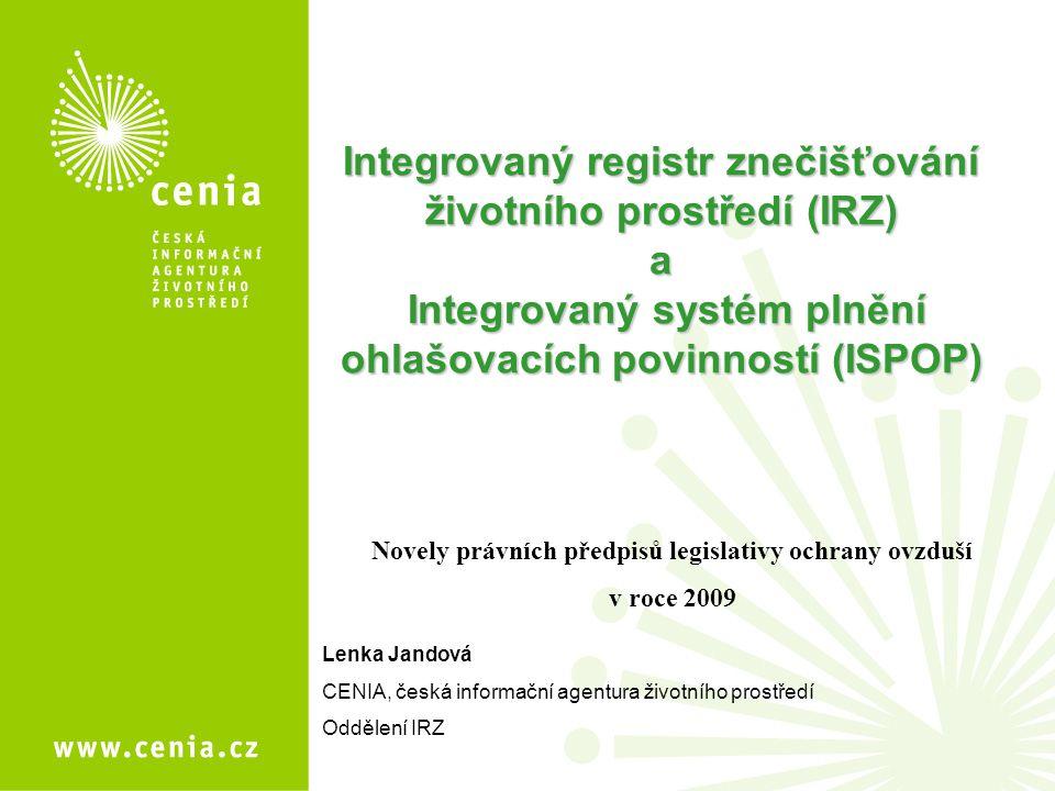 Integrovaný registr znečišťování životního prostředí (IRZ) a Integrovaný systém plnění ohlašovacích povinností (ISPOP) Novely právních předpisů legisl