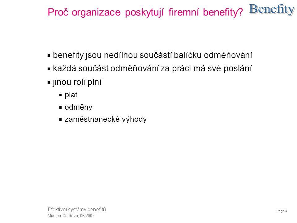 Page 4 Martina Cardová, 06/2007 Efektivní systémy benefitů Proč organizace poskytují firemní benefity?  benefity jsou nedílnou součástí balíčku odměň