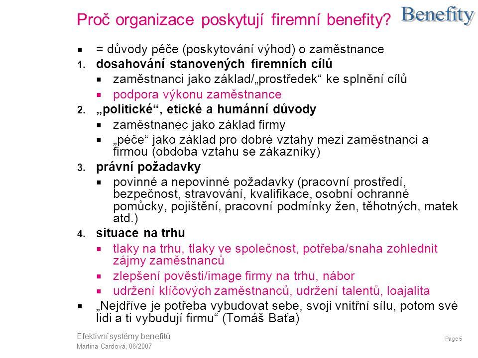 Page 5 Martina Cardová, 06/2007 Efektivní systémy benefitů Proč organizace poskytují firemní benefity?  = důvody péče (poskytování výhod) o zaměstnan