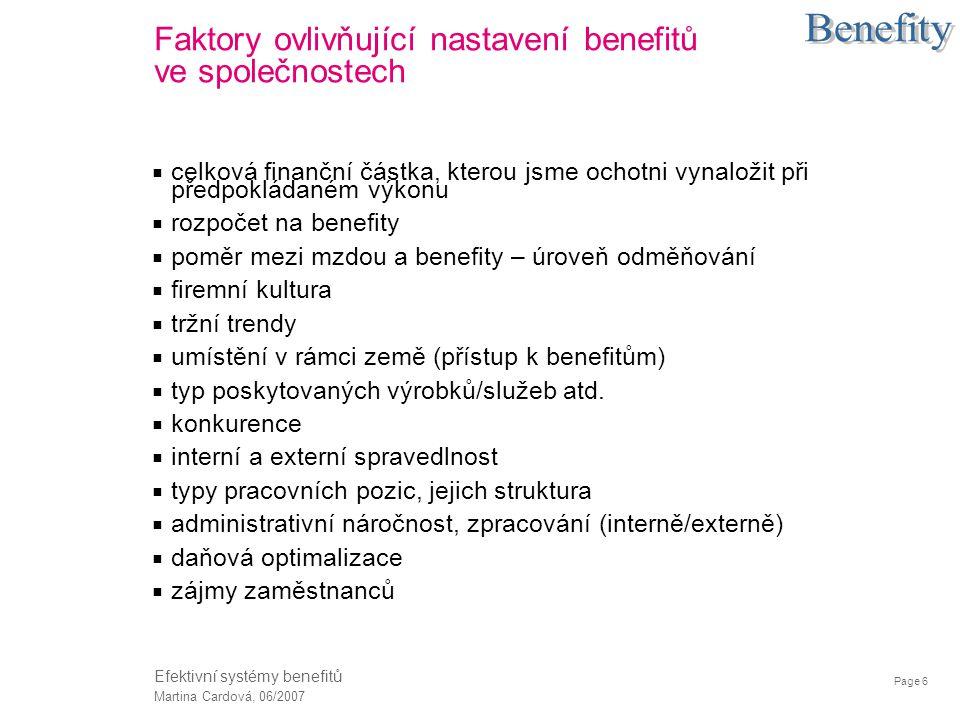 Page 6 Martina Cardová, 06/2007 Efektivní systémy benefitů Faktory ovlivňující nastavení benefitů ve společnostech  celková finanční částka, kterou j