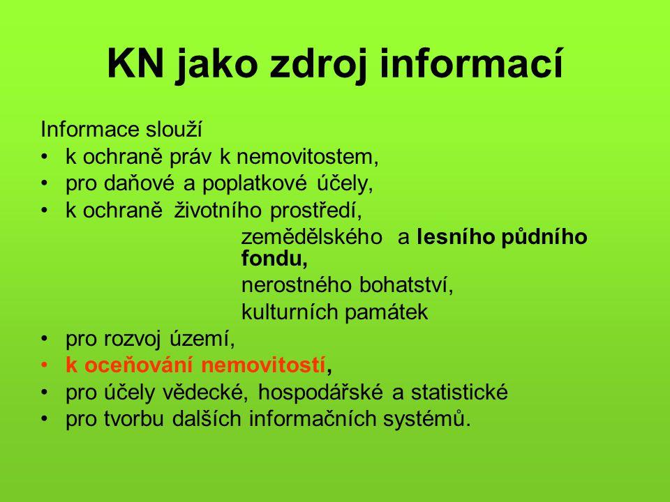 KN jako zdroj informací Informace slouží •k ochraně práv k nemovitostem, •pro daňové a poplatkové účely, •k ochraně životního prostředí, zemědělského