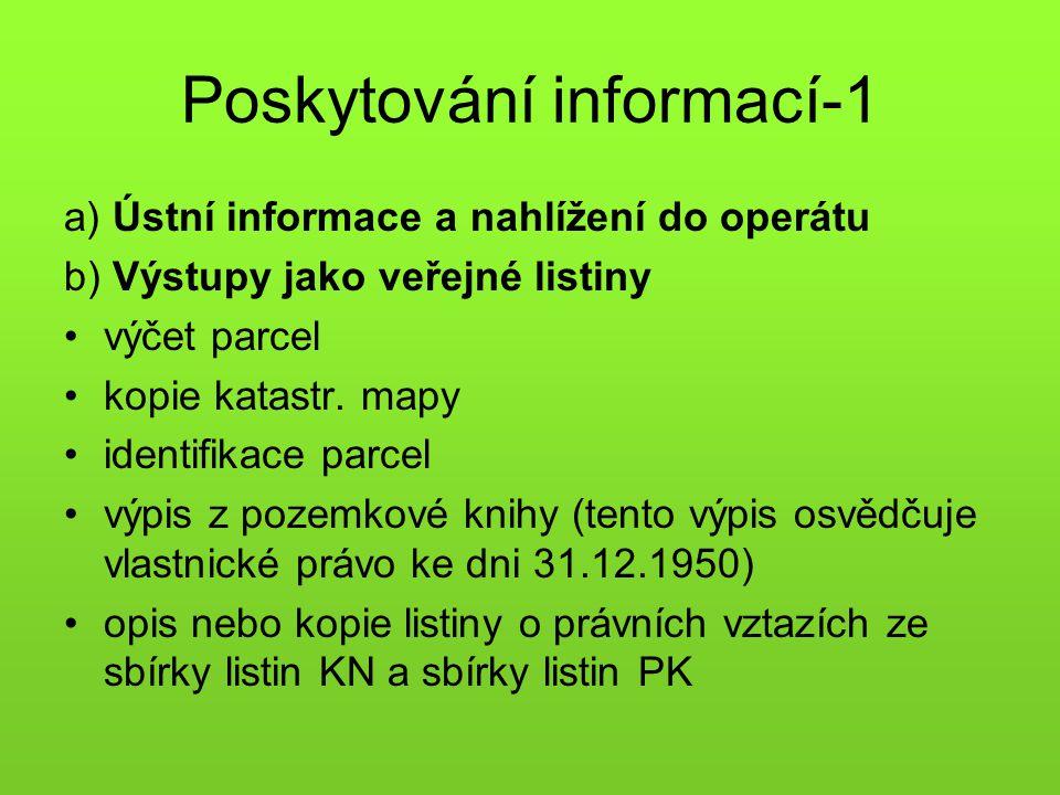 Poskytování informací-1 a) Ústní informace a nahlížení do operátu b) Výstupy jako veřejné listiny •výčet parcel •kopie katastr. mapy •identifikace par