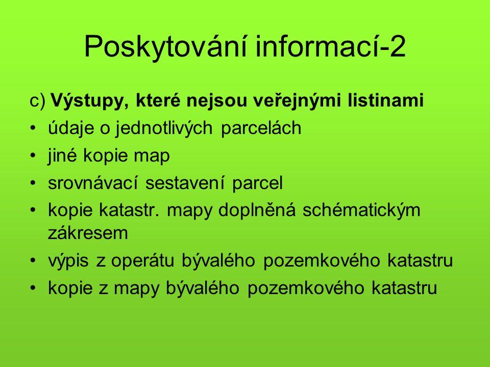 Poskytování informací-2 c) Výstupy, které nejsou veřejnými listinami •údaje o jednotlivých parcelách •jiné kopie map •srovnávací sestavení parcel •kop