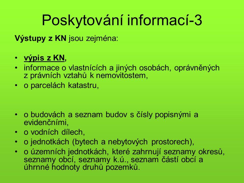 Poskytování informací-3 Výstupy z KN jsou zejména: •výpis z KN, •informace o vlastnících a jiných osobách, oprávněných z právních vztahů k nemovitoste