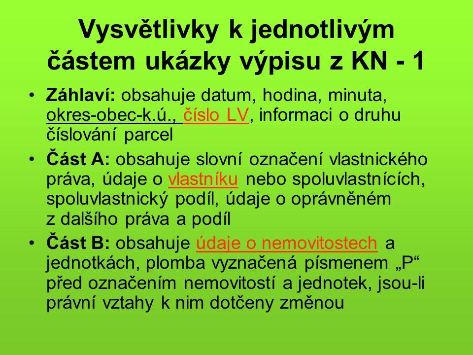 Vysvětlivky k jednotlivým částem ukázky výpisu z KN - 1 •Záhlaví: obsahuje datum, hodina, minuta, okres-obec-k.ú., číslo LV, informaci o druhu číslová