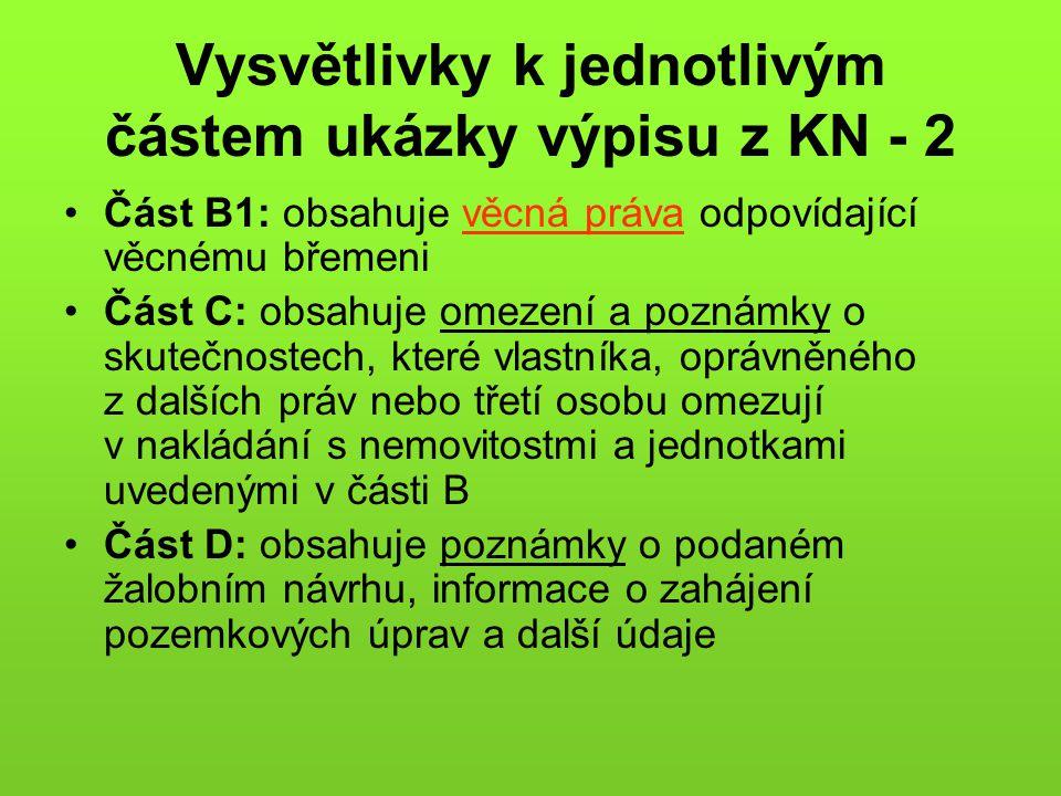 Vysvětlivky k jednotlivým částem ukázky výpisu z KN - 2 •Část B1: obsahuje věcná práva odpovídající věcnému břemeni •Část C: obsahuje omezení a poznám