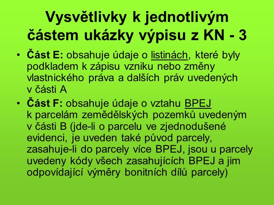 Vysvětlivky k jednotlivým částem ukázky výpisu z KN - 3 •Část E: obsahuje údaje o listinách, které byly podkladem k zápisu vzniku nebo změny vlastnick