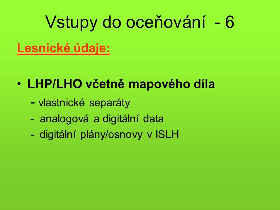 Vstupy do oceňování - 6 Lesnické údaje: •LHP/LHO včetně mapového díla - vlastnické separáty - analogová a digitální data -digitální plány/osnovy v ISL