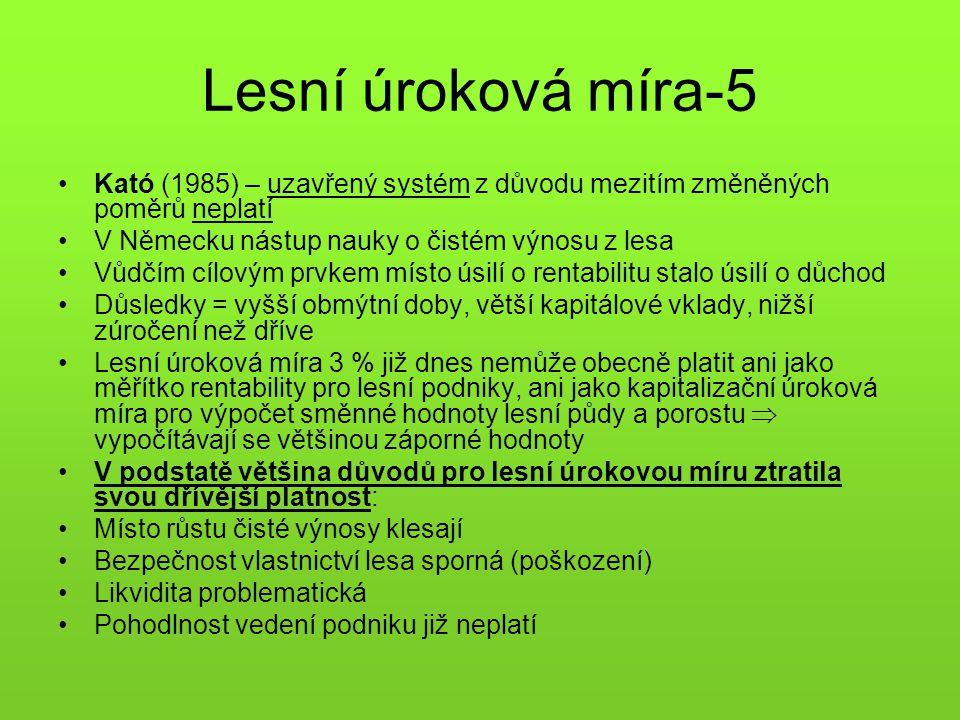 Lesní úroková míra-5 •Kató (1985) – uzavřený systém z důvodu mezitím změněných poměrů neplatí •V Německu nástup nauky o čistém výnosu z lesa •Vůdčím c