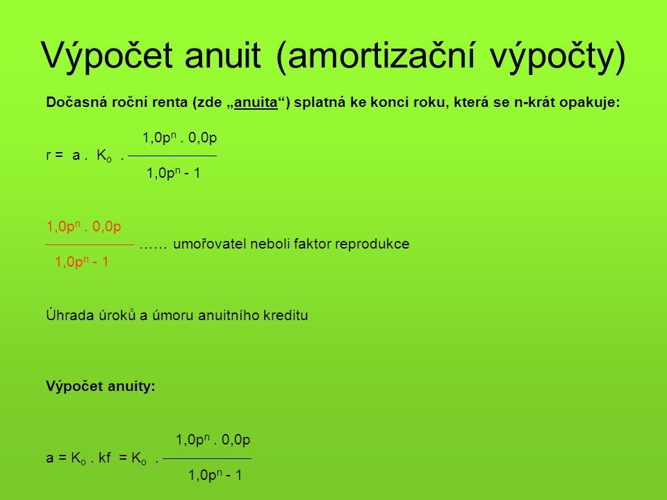 """Výpočet anuit (amortizační výpočty) Dočasná roční renta (zde """"anuita"""") splatná ke konci roku, která se n-krát opakuje: 1,0p n. 0,0p r = a. K o. """