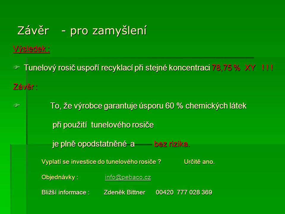 Závěr - pro zamyšlení Výsledek :  Tunelový rosič uspoří recyklací při stejné koncentraci 78,75 % XY ! ! ! Závěr :  To, že výrobce garantuje úsporu 6