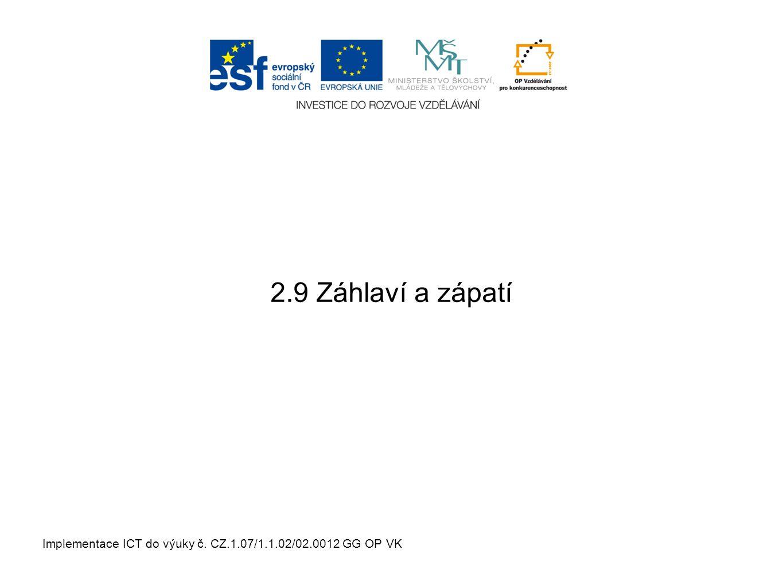 Implementace ICT do výuky č. CZ.1.07/1.1.02/02.0012 GG OP VK 2.9 Záhlaví a zápatí