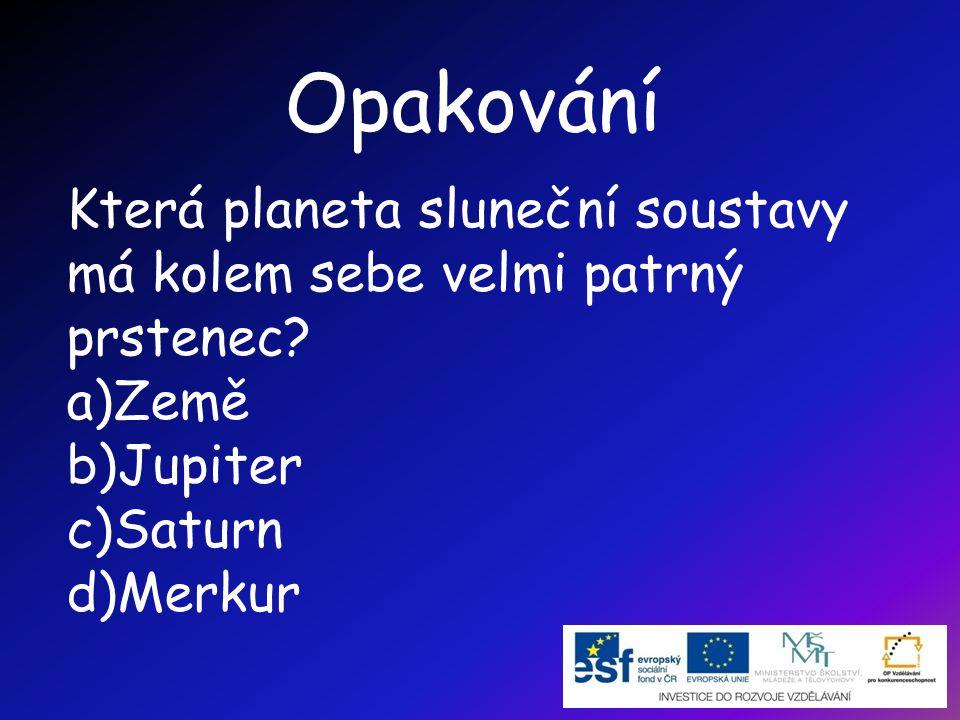 Která planeta sluneční soustavy má kolem sebe velmi patrný prstenec? a)Země b)Jupiter c)Saturn d)Merkur