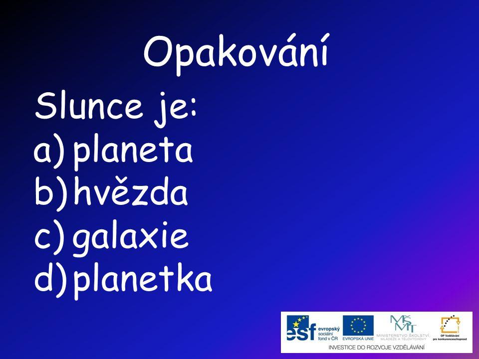 Opakování Slunce je: a)planeta b)hvězda c)galaxie d)planetka