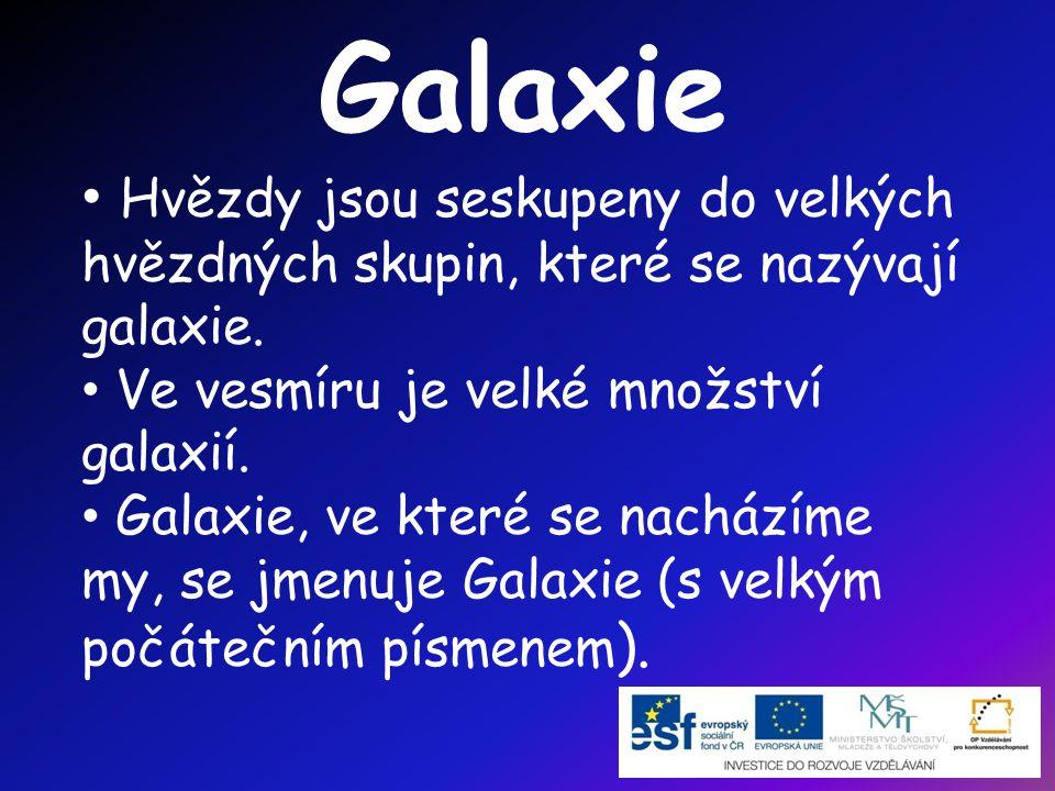 Galaxie • Hvězdy jsou seskupeny do velkých hvězdných skupin, které se nazývají galaxie. • Ve vesmíru je velké množství galaxií. • Galaxie, ve které se