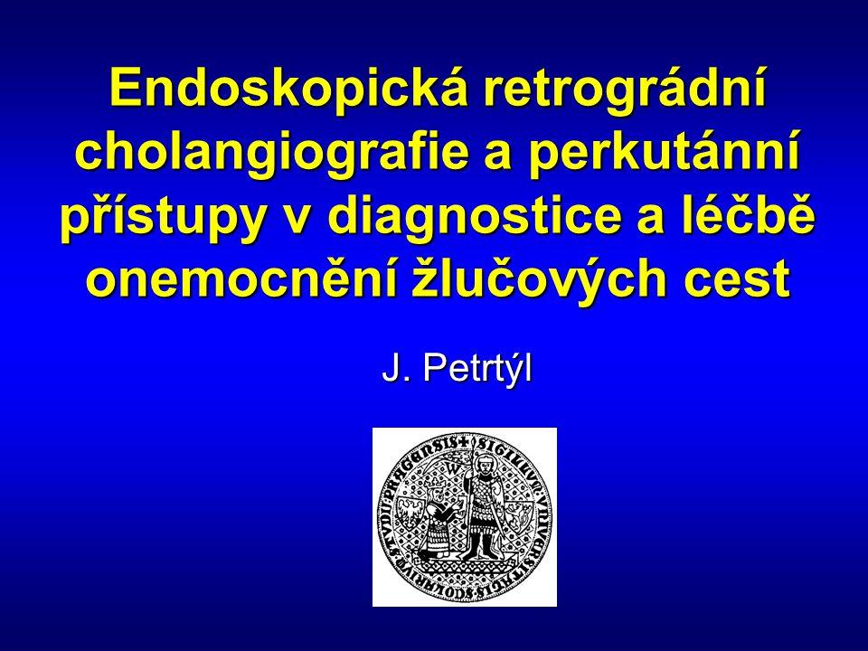 Endoskopická retrográdní cholangiografie a perkutánní přístupy v diagnostice a léčbě onemocnění žlučových cest J. Petrtýl