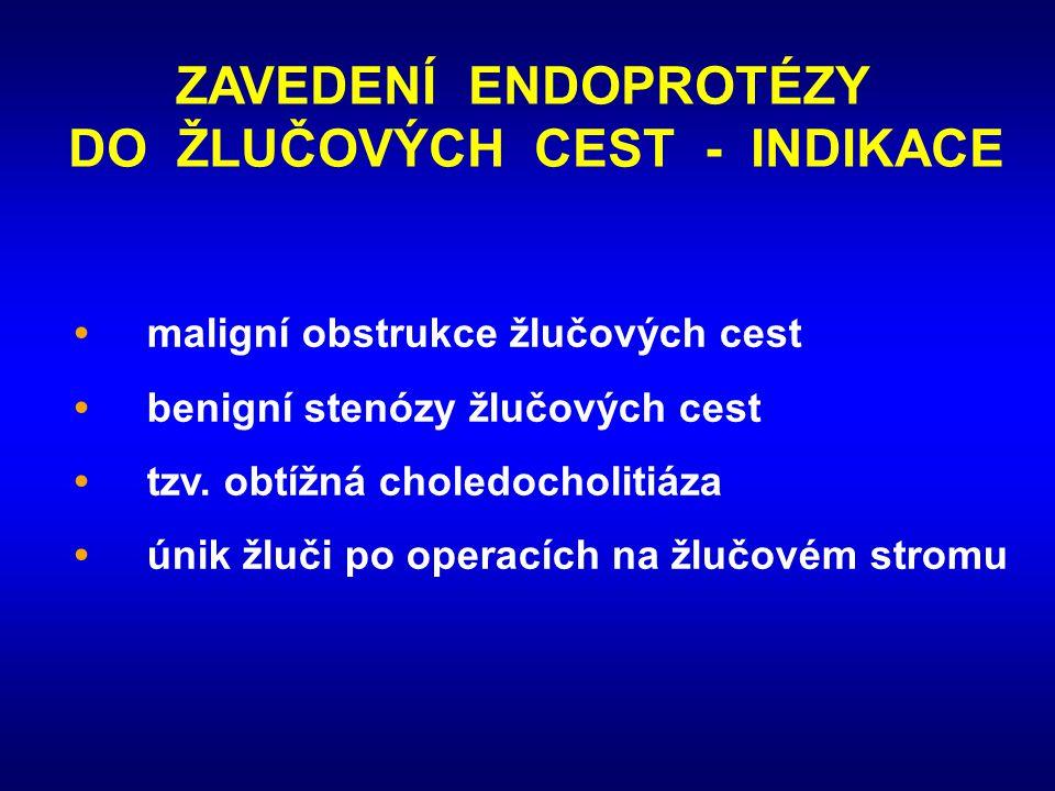 ZAVEDENÍ ENDOPROTÉZY DO ŽLUČOVÝCH CEST - INDIKACE •maligní obstrukce žlučových cest •benigní stenózy žlučových cest •tzv. obtížná choledocholitiáza •ú