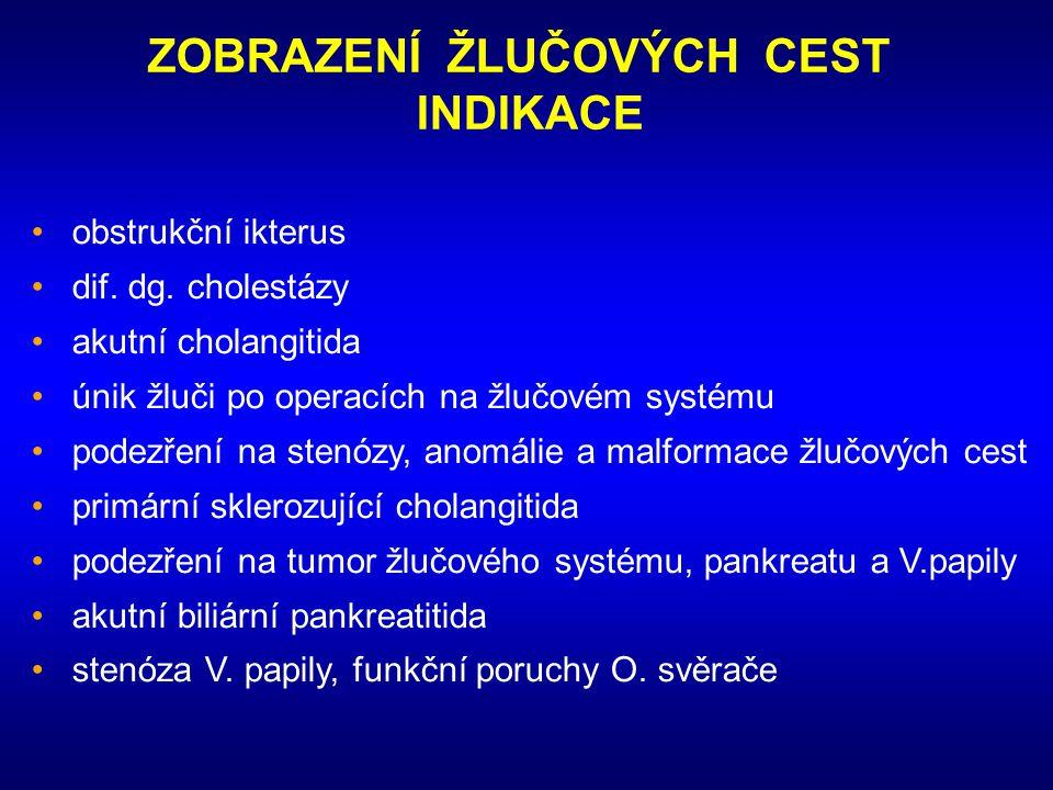 ZOBRAZENÍ ŽLUČOVÝCH CEST INDIKACE •obstrukční ikterus •dif. dg. cholestázy •akutní cholangitida •únik žluči po operacích na žlučovém systému •podezřen