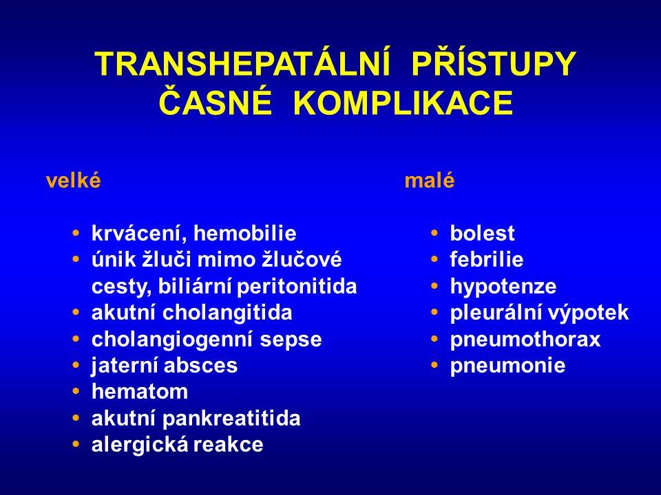 TRANSHEPATÁLNÍ PŘÍSTUPY ČASNÉ KOMPLIKACE velké •krvácení, hemobilie •únik žluči mimo žlučové cesty, biliární peritonitida •akutní cholangitida •cholan