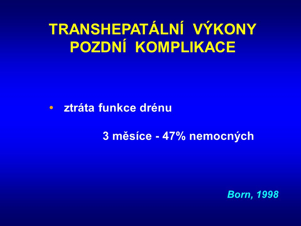 TRANSHEPATÁLNÍ VÝKONY POZDNÍ KOMPLIKACE • ztráta funkce drénu 3 měsíce - 47% nemocných Born, 1998