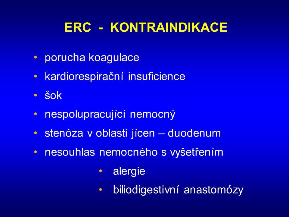 ERC - KONTRAINDIKACE •porucha koagulace •kardiorespirační insuficience •šok •nespolupracující nemocný •stenóza v oblasti jícen – duodenum •nesouhlas n