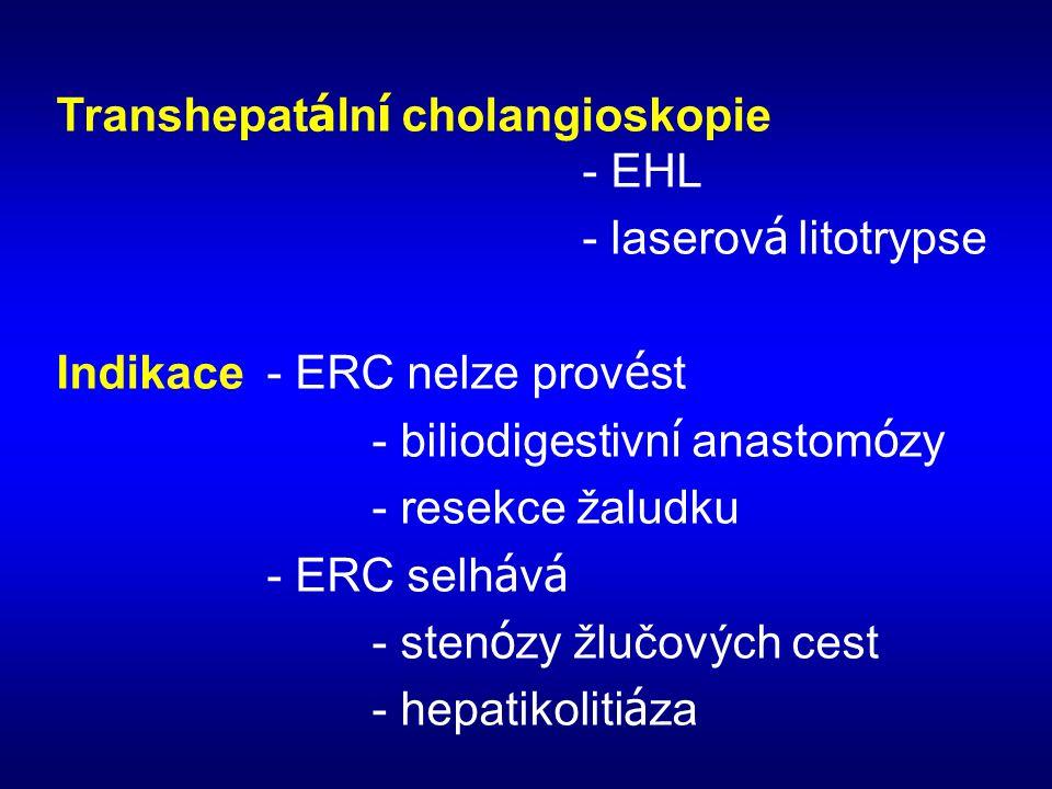 Transhepat á ln í cholangioskopie - EHL - laserov á litotrypse Indikace- ERC nelze prov é st - biliodigestivn í anastom ó zy - resekce žaludku - ERC s