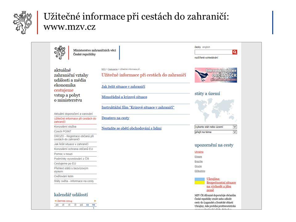 Užitečné informace při cestách do zahraničí: www.mzv.cz