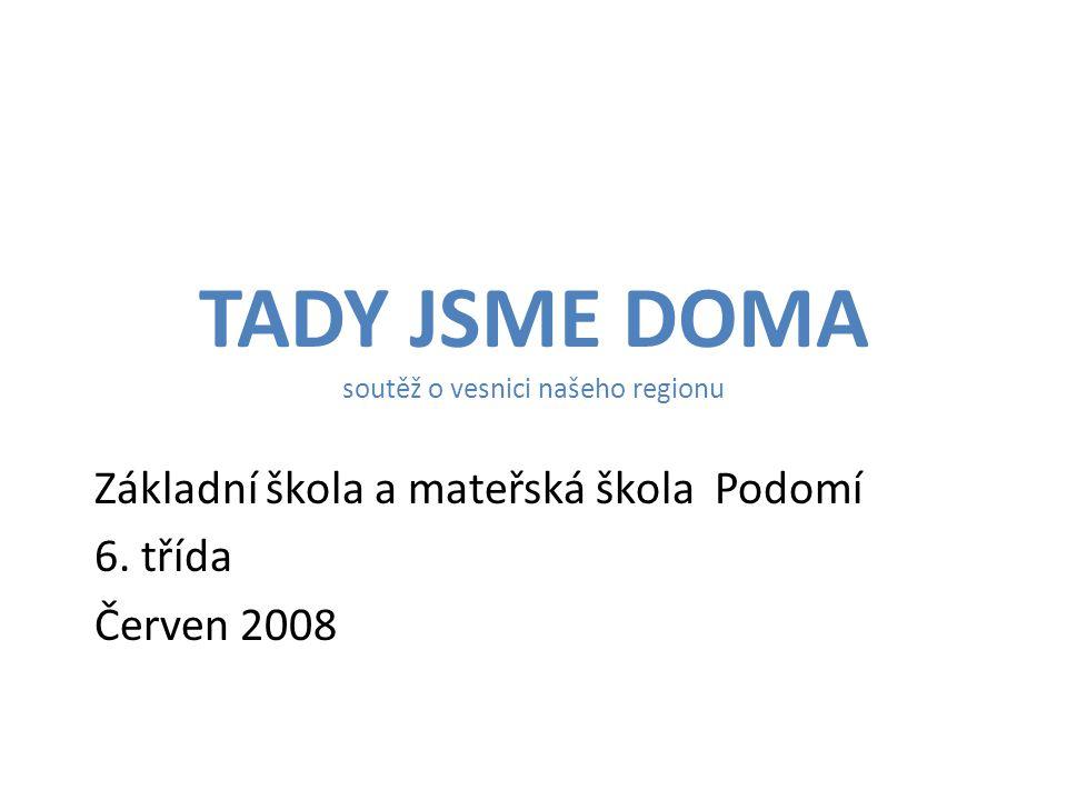 TADY JSME DOMA soutěž o vesnici našeho regionu Základní škola a mateřská škola Podomí 6.