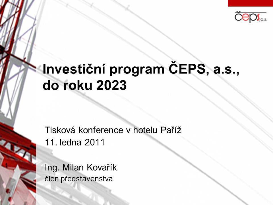 Investiční program ČEPS, a.s., do roku 2023 Tisková konference v hotelu Paříž 11. ledna 2011 Ing. Milan Kovařík člen představenstva