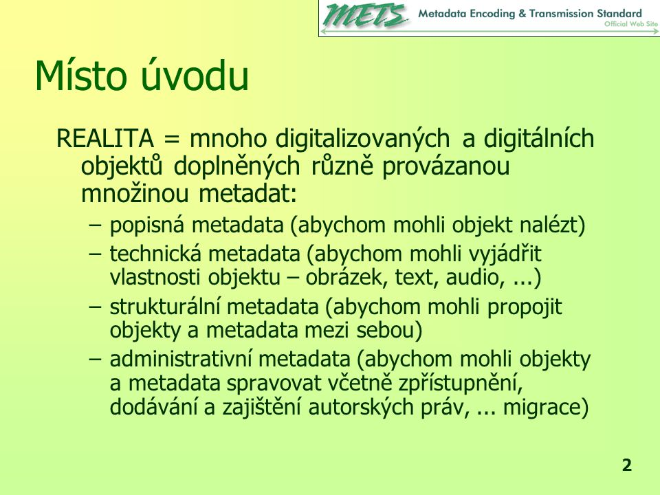 23 METS – přehled implementací http://sunsite.berkeley.edu/mets/registry/ –UC, Berkeley (EAD<>METS) –National Library of Portugal (eContent editor) –California Digital Library (TEI, EAD<>METS) –Culturnet Cymru (TEI<>METS) –FCLA (conversion ETD<>METS) –Harvard, Göttingen, Library of Congress, Oxford, MIT, OCLC, RLG, Stanford, Graz aj.