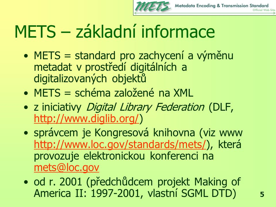16 METS – vyjadřuje každý fyzický soubor, lze seskupit do vyjadřuje umístění souboru nabízí použití kontrolních součtů např.