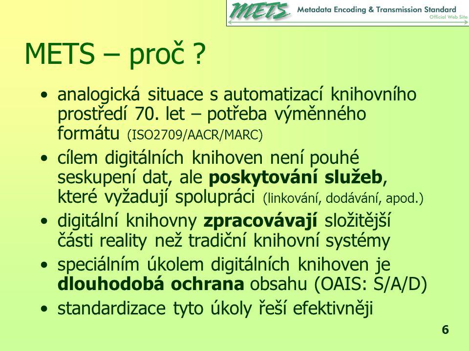 17 METS – vyjadřuje každý fyzický soubor, lze seskupit do vyjadřuje umístění souboru nabízí použití kontrolních součtů např.