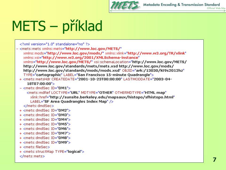 8 METS – základní části METS obsahuje (ale primárně nedefinuje) následujích 5 sekcí metadat: –hlavičku –popisná metadata –administrativní metadata –skupiny objektů –strukturální mapa –chování podle obsahu