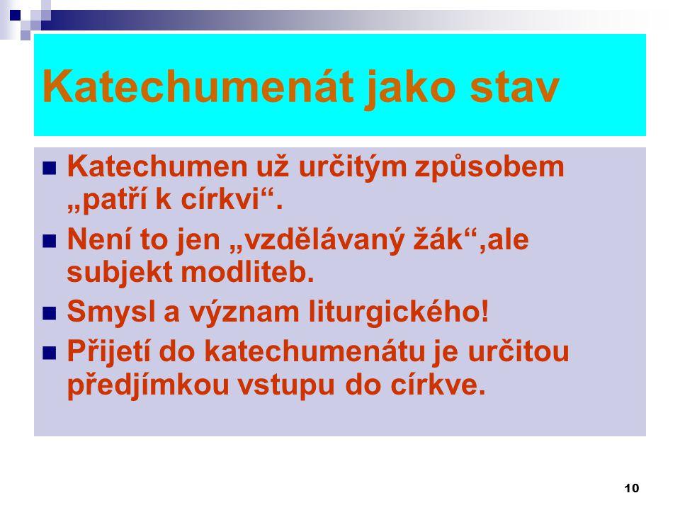 """10 Katechumenát jako stav  Katechumen už určitým způsobem """"patří k církvi"""".  Není to jen """"vzdělávaný žák"""",ale subjekt modliteb.  Smysl a význam lit"""
