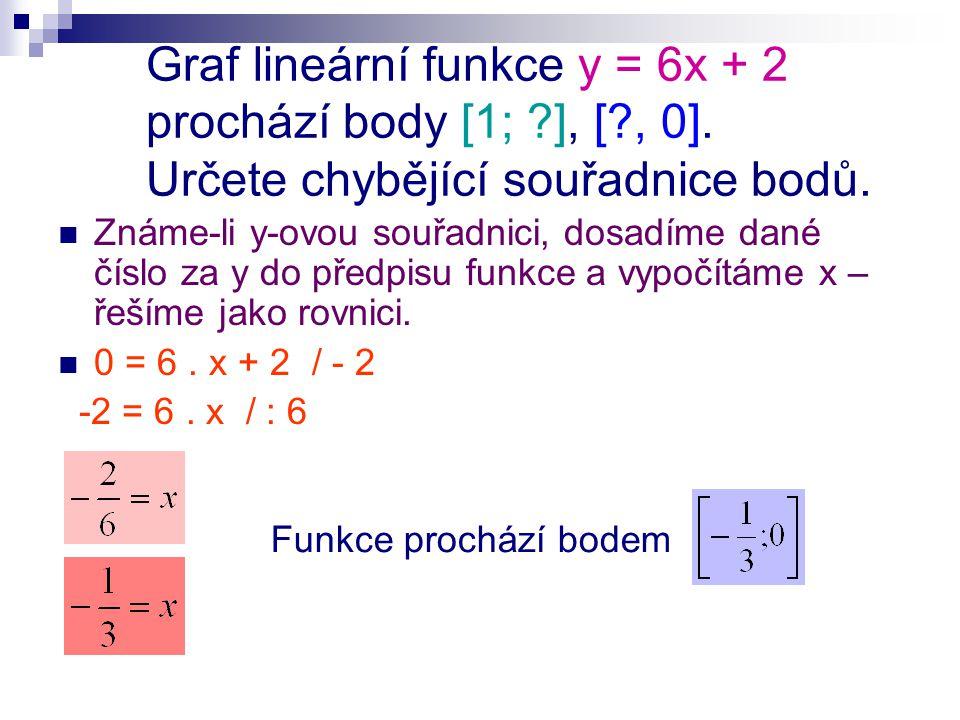 Graf lineární funkce y = 6x + 2 prochází body [1; ], [ , 0].