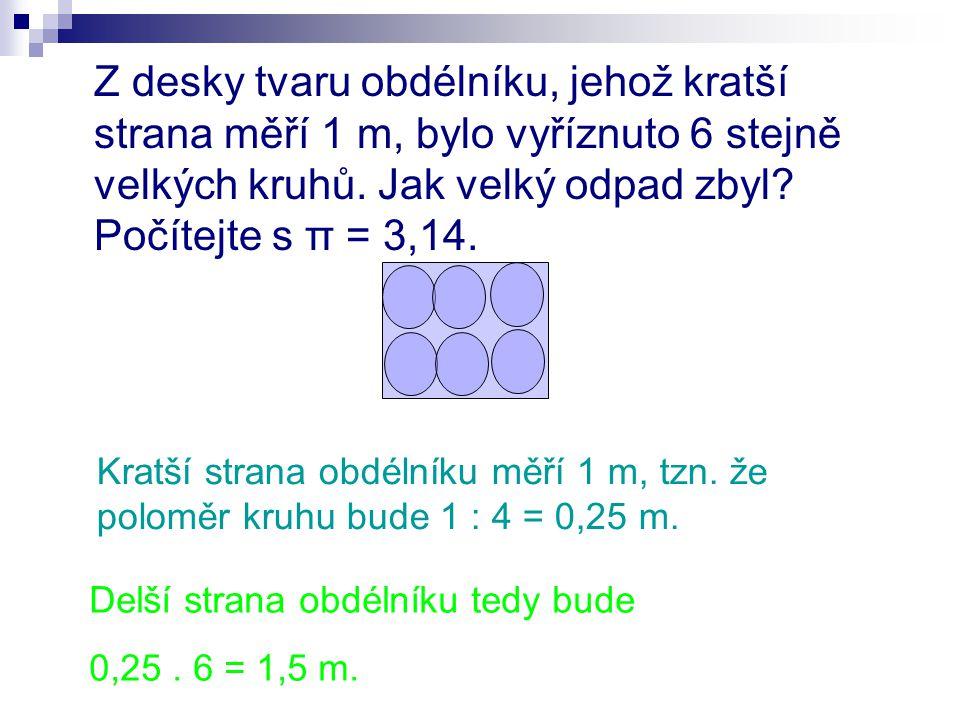 Z desky tvaru obdélníku, jehož kratší strana měří 1 m, bylo vyříznuto 6 stejně velkých kruhů.