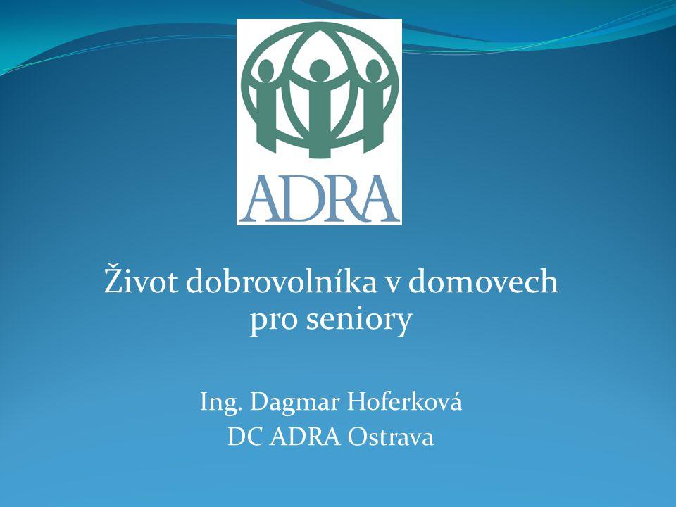 Život dobrovolníka v domovech pro seniory Ing. Dagmar Hoferková DC ADRA Ostrava