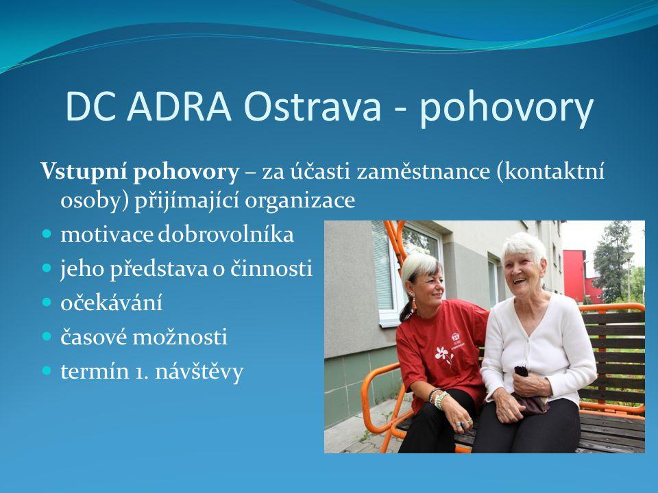 DC ADRA Ostrava - pohovory Vstupní pohovory – za účasti zaměstnance (kontaktní osoby) přijímající organizace  motivace dobrovolníka  jeho představa