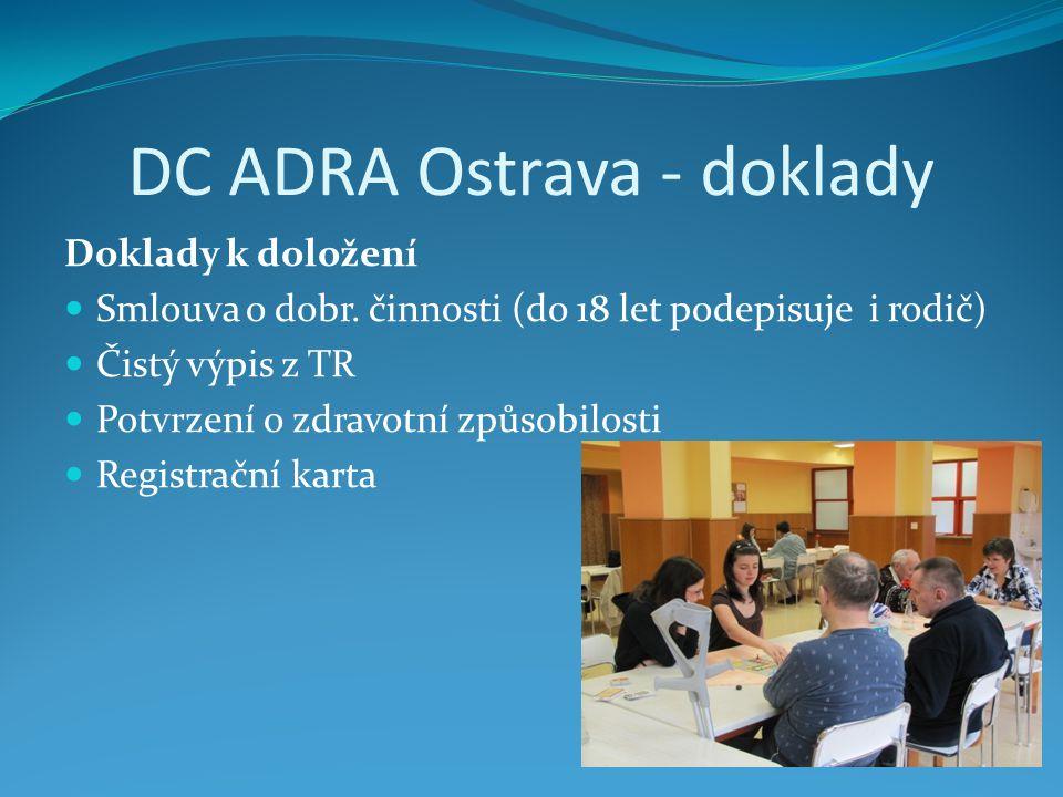 DC ADRA Ostrava - doklady Doklady k doložení  Smlouva o dobr. činnosti (do 18 let podepisuje i rodič)  Čistý výpis z TR  Potvrzení o zdravotní způs