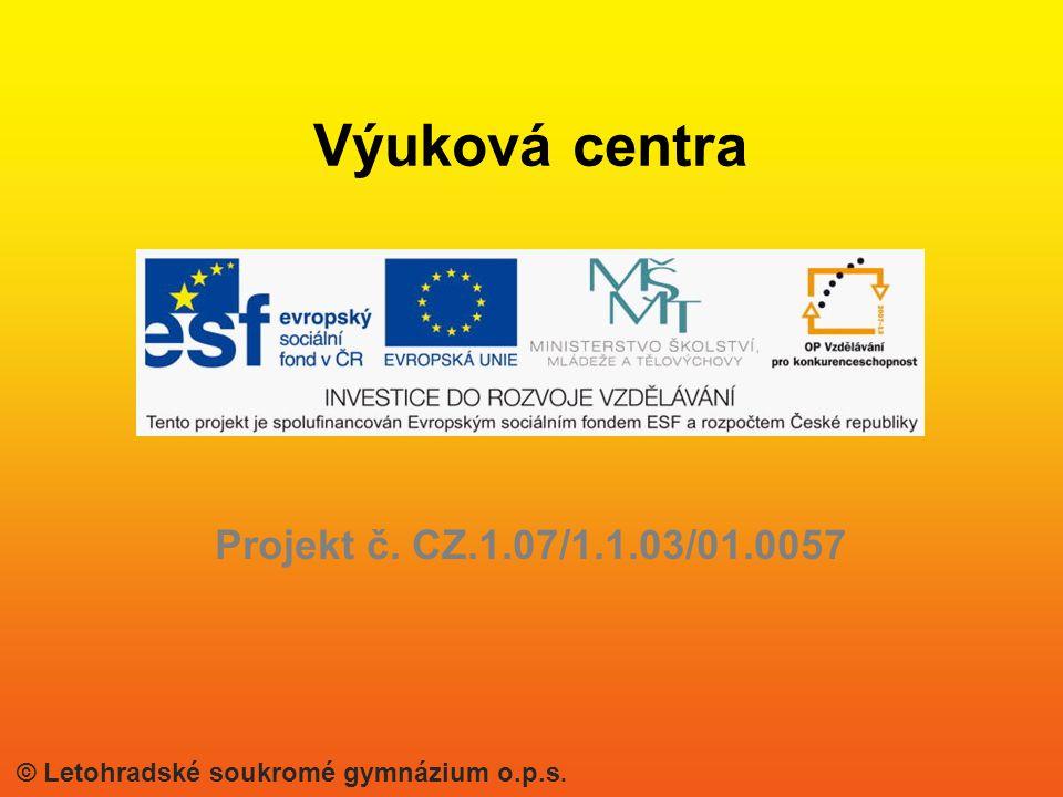 Projekt č. CZ.1.07/1.1.03/01.0057 Výuková centra © Letohradské soukromé gymnázium o.p.s.
